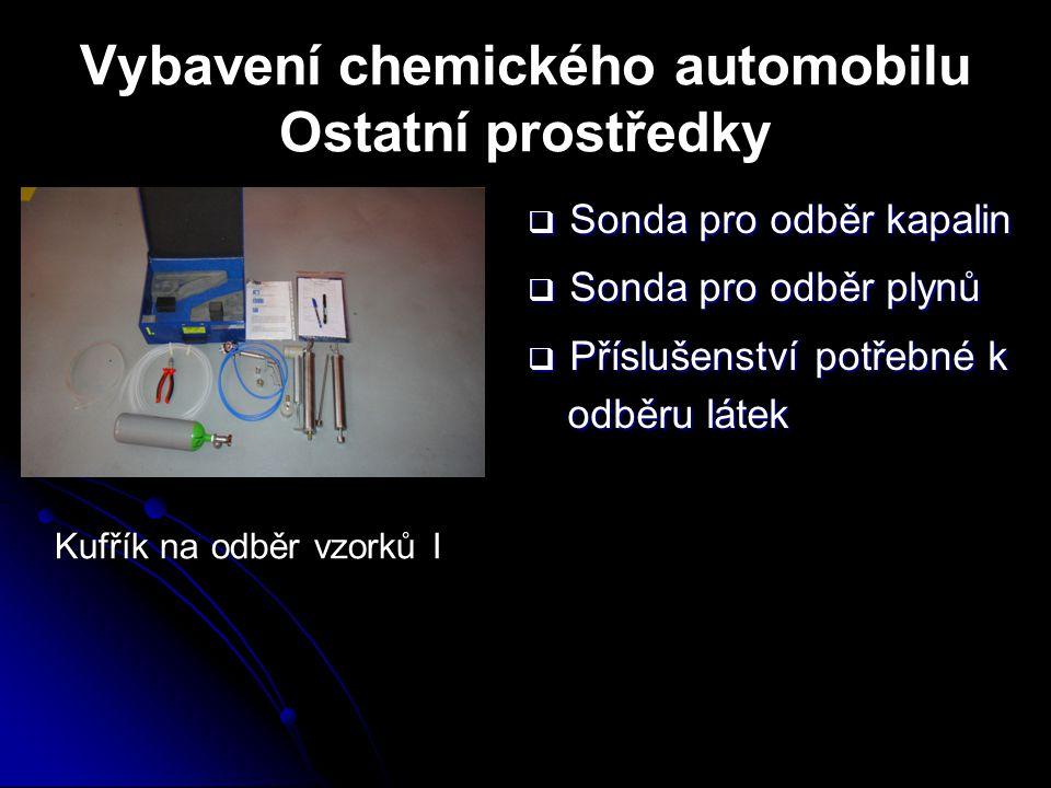 Vybavení chemického automobilu Ostatní prostředky  Sonda pro odběr kapalin  Sonda pro odběr plynů  Příslušenství potřebné k odběru látek Kufřík na