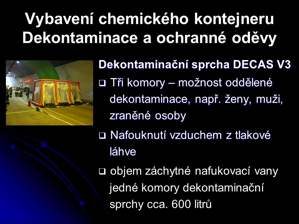 Vybavení chemického kontejneru Dekontaminace a ochranné oděvy Dekontaminační sprcha DECAS V3  Tři komory – možnost oddělené dekontaminace, např. ženy