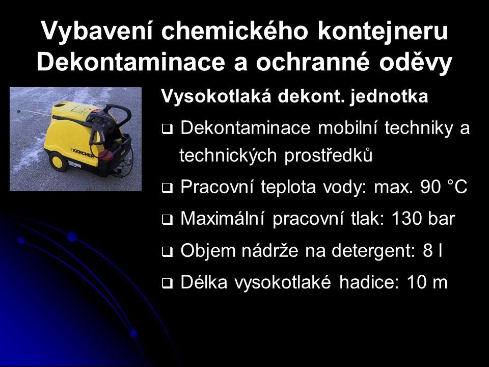 Vybavení chemického kontejneru Dekontaminace a ochranné oděvy Vysokotlaká dekont. jednotka   Dekontaminace mobilní techniky a technických prostředků