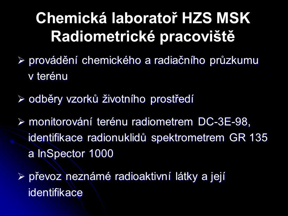 Chemická laboratoř HZS MSK Radiometrické pracoviště  provádění chemického a radiačního průzkumu v terénu  odběry vzorků životního prostředí  monito
