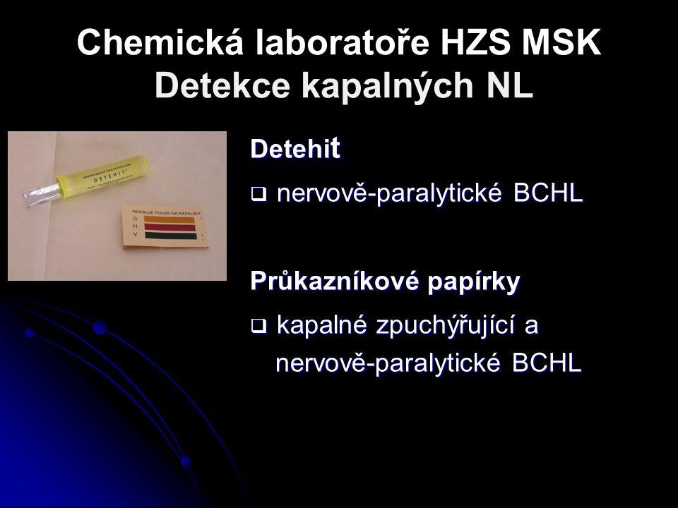 Chemická laboratoře HZS MSK Detekce kapalných NL Detehi t  nervově-paralytické BCHL Průkazníkové papírky  kapalné zpuchýřující a nervově-paralytické