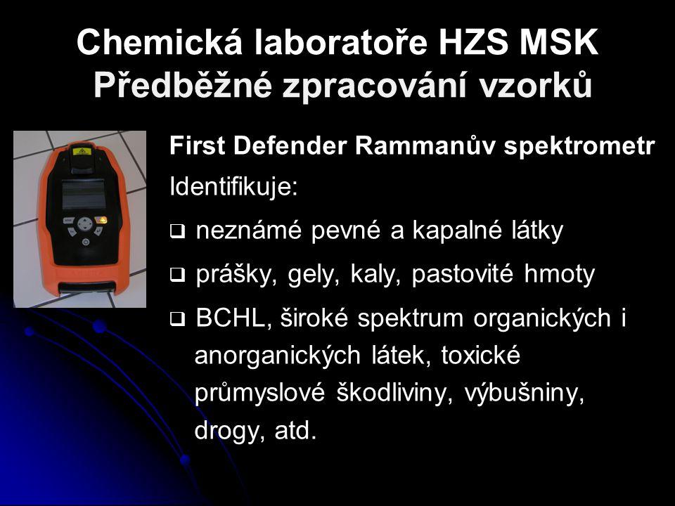 Chemická laboratoře HZS MSK Předběžné zpracování vzorků First Defender Rammanův spektrometr Identifikuje:   neznámé pevné a kapalné látky   prášky