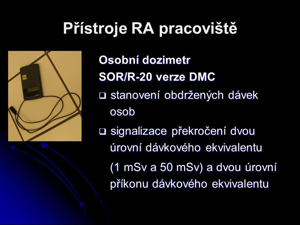 Přístroje RA pracoviště Osobní dozimetr SOR/R-20 verze DMC  stanovení obdržených dávek osob  signalizace překročení dvou úrovní dávkového ekvivalent