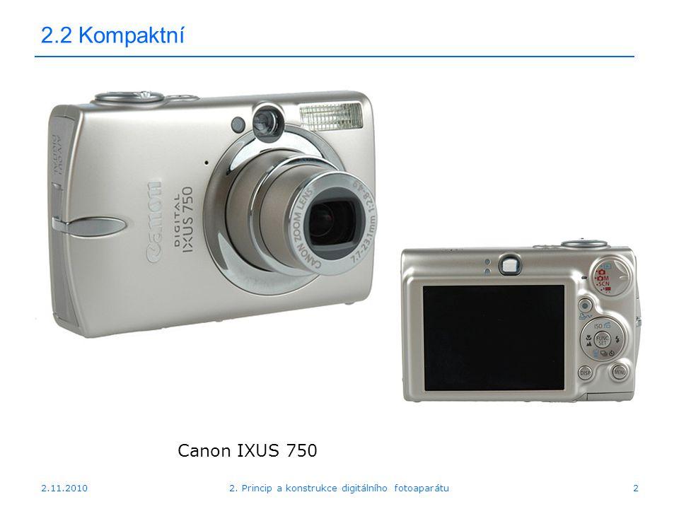 2.11.20102. Princip a konstrukce digitálního fotoaparátu2 2.2 Kompaktní Canon IXUS 750