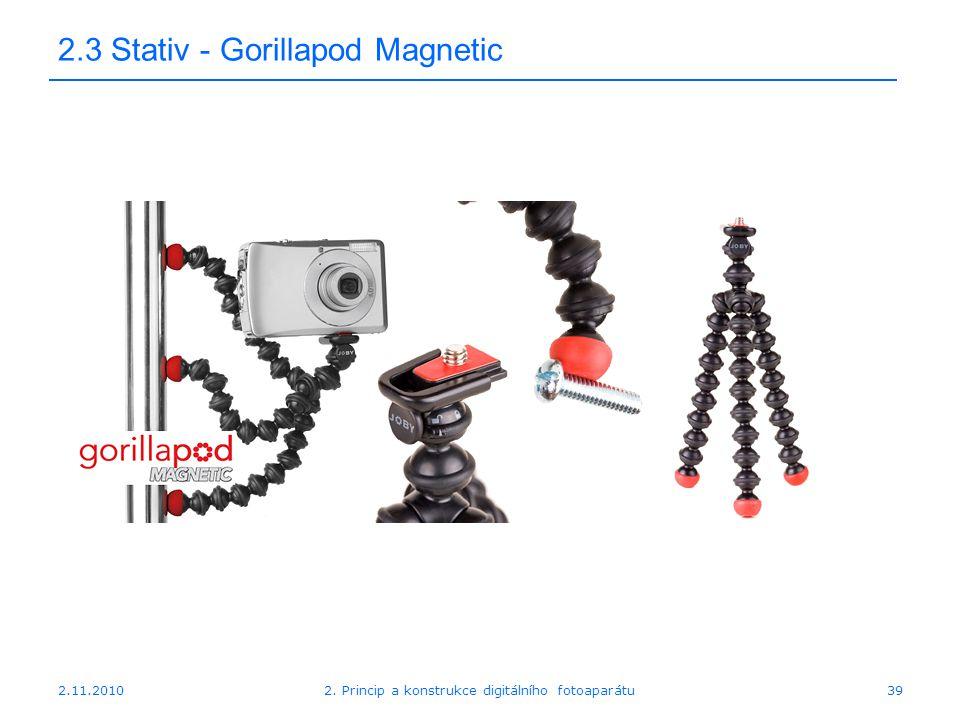 2.11.20102. Princip a konstrukce digitálního fotoaparátu39 2.3 Stativ - Gorillapod Magnetic