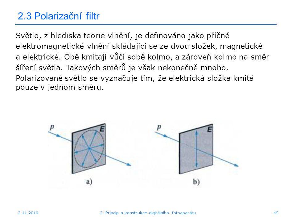 2.11.20102. Princip a konstrukce digitálního fotoaparátu45 2.3 Polarizační filtr Světlo, z hlediska teorie vlnění, je definováno jako příčné elektroma