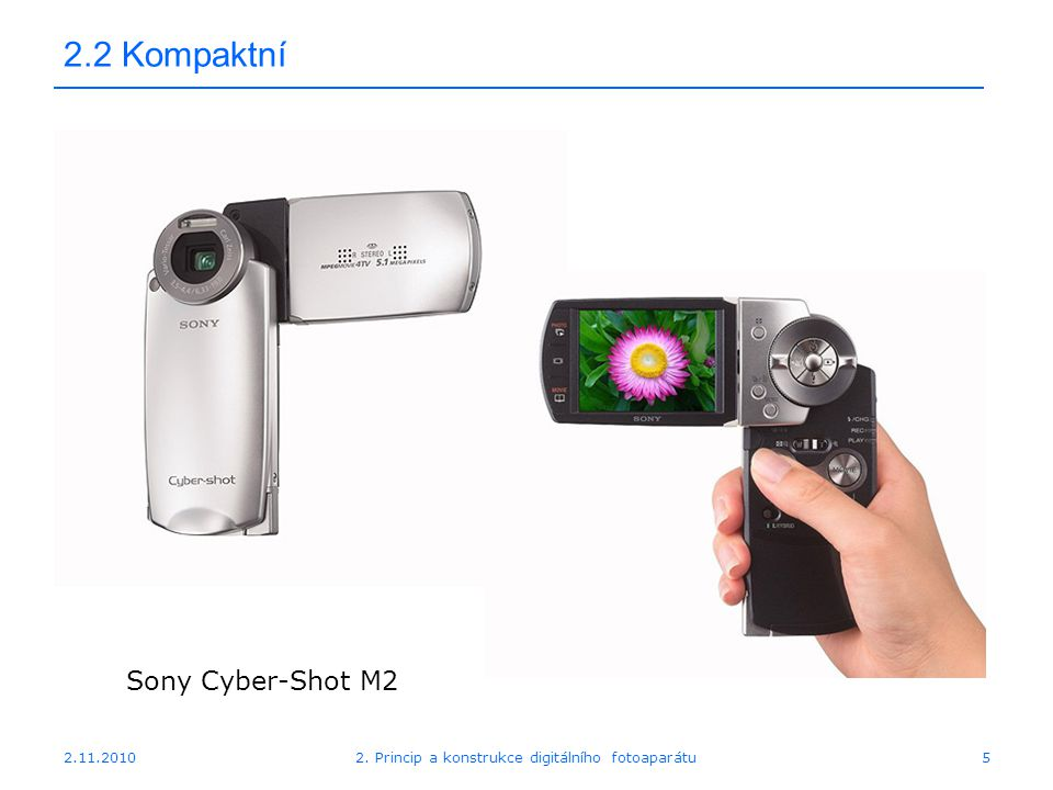 2.11.20102. Princip a konstrukce digitálního fotoaparátu5 2.2 Kompaktní Sony Cyber-Shot M2