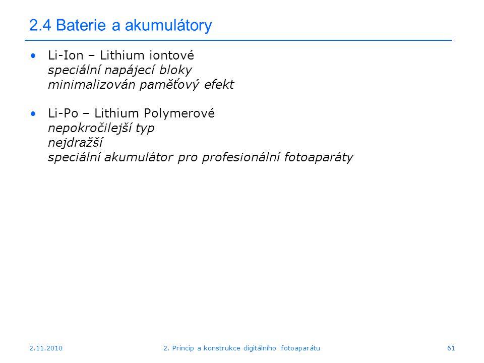 2.11.20102. Princip a konstrukce digitálního fotoaparátu61 2.4 Baterie a akumulátory Li-Ion – Lithium iontové speciální napájecí bloky minimalizován p