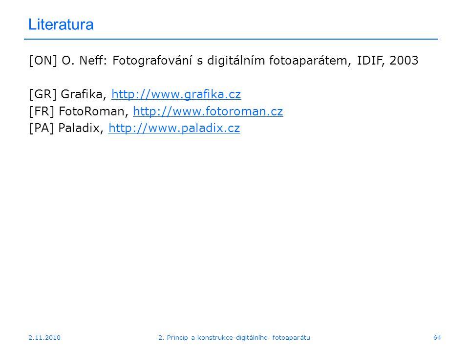 2.11.20102. Princip a konstrukce digitálního fotoaparátu64 Literatura [ON] O. Neff: Fotografování s digitálním fotoaparátem, IDIF, 2003 [GR] Grafika,