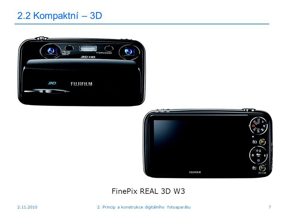 2.11.20102. Princip a konstrukce digitálního fotoaparátu7 2.2 Kompaktní – 3D FinePix REAL 3D W3