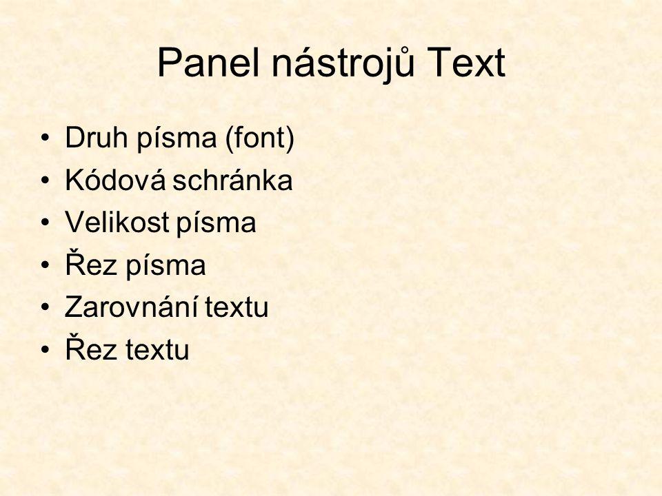 Panel nástrojů Text Druh písma (font) Kódová schránka Velikost písma Řez písma Zarovnání textu Řez textu
