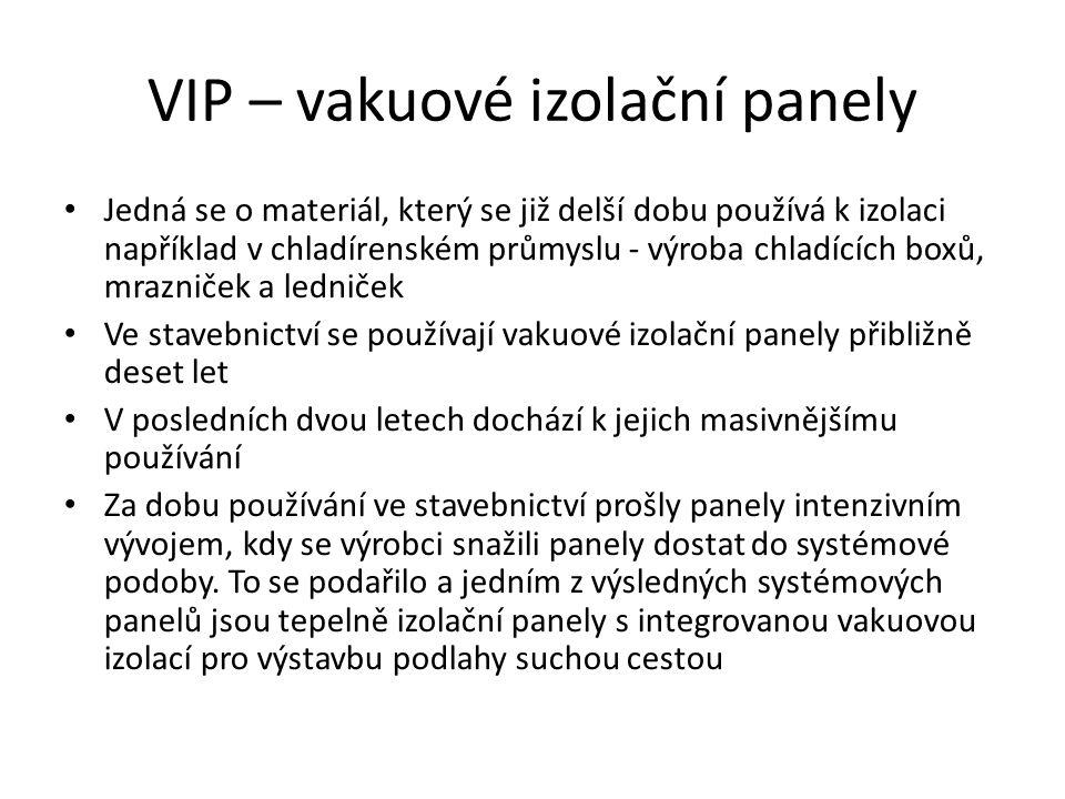 VIP – vakuové izolační panely Jedná se o materiál, který se již delší dobu používá k izolaci například v chladírenském průmyslu - výroba chladících bo