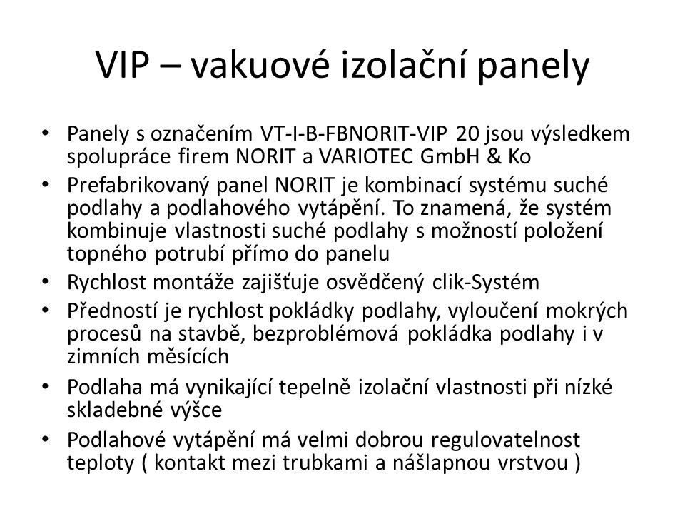 VIP – vakuové izolační panely Panely s označením VT-I-B-FBNORIT-VIP 20 jsou výsledkem spolupráce firem NORIT a VARIOTEC GmbH & Ko Prefabrikovaný panel