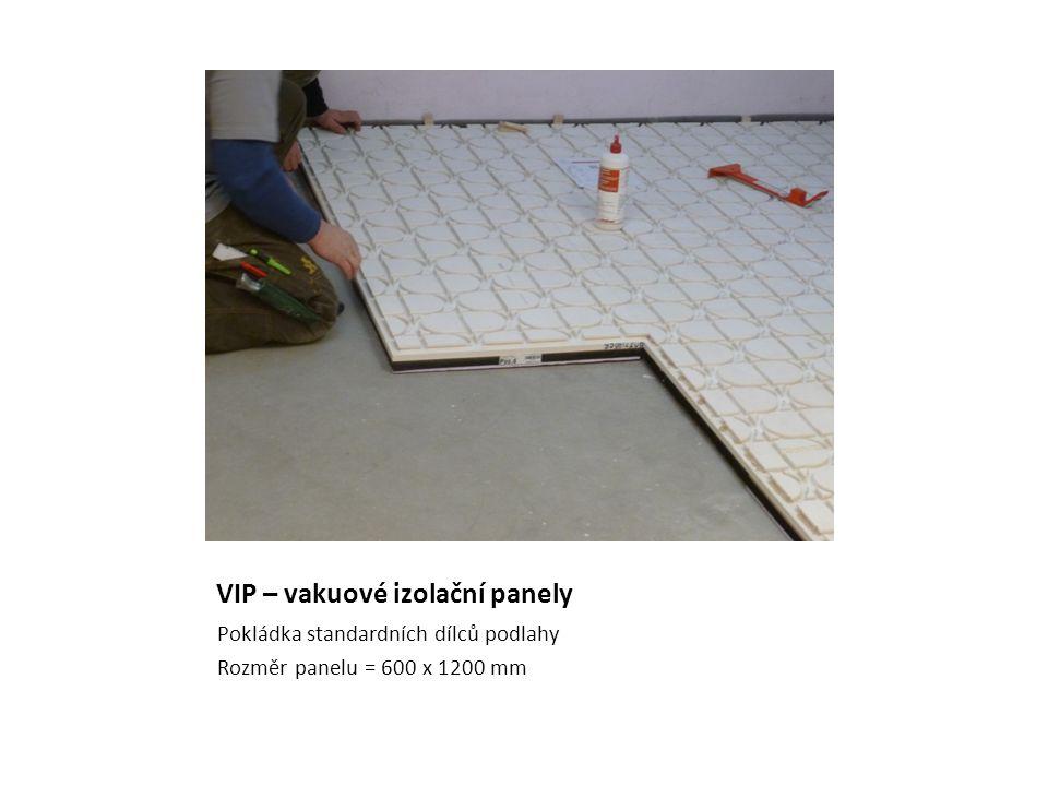 VIP – vakuové izolační panely Pokládka standardních dílců podlahy Rozměr panelu = 600 x 1200 mm