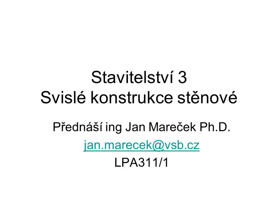 Stavitelství 3 Svislé konstrukce stěnové Přednáší ing Jan Mareček Ph.D. jan.marecek@vsb.cz LPA311/1