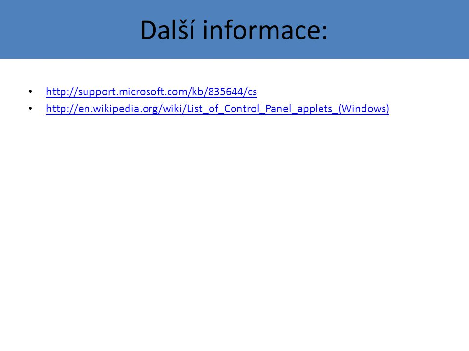 Další informace: http://support.microsoft.com/kb/835644/cs http://en.wikipedia.org/wiki/List_of_Control_Panel_applets_(Windows)