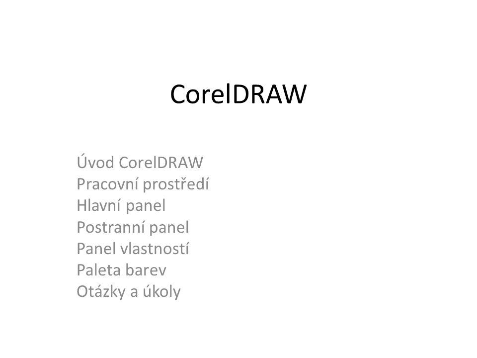 CorelDRAW Úvod CorelDRAW Pracovní prostředí Hlavní panel Postranní panel Panel vlastností Paleta barev Otázky a úkoly