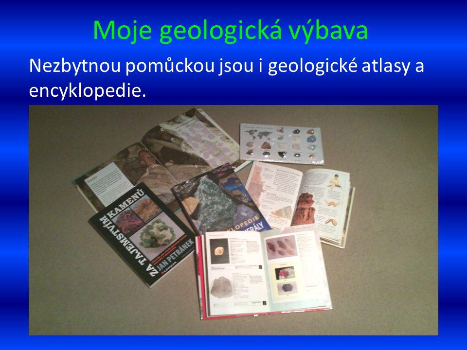 Moje geologická výbava Nezbytnou pomůckou jsou i geologické atlasy a encyklopedie.