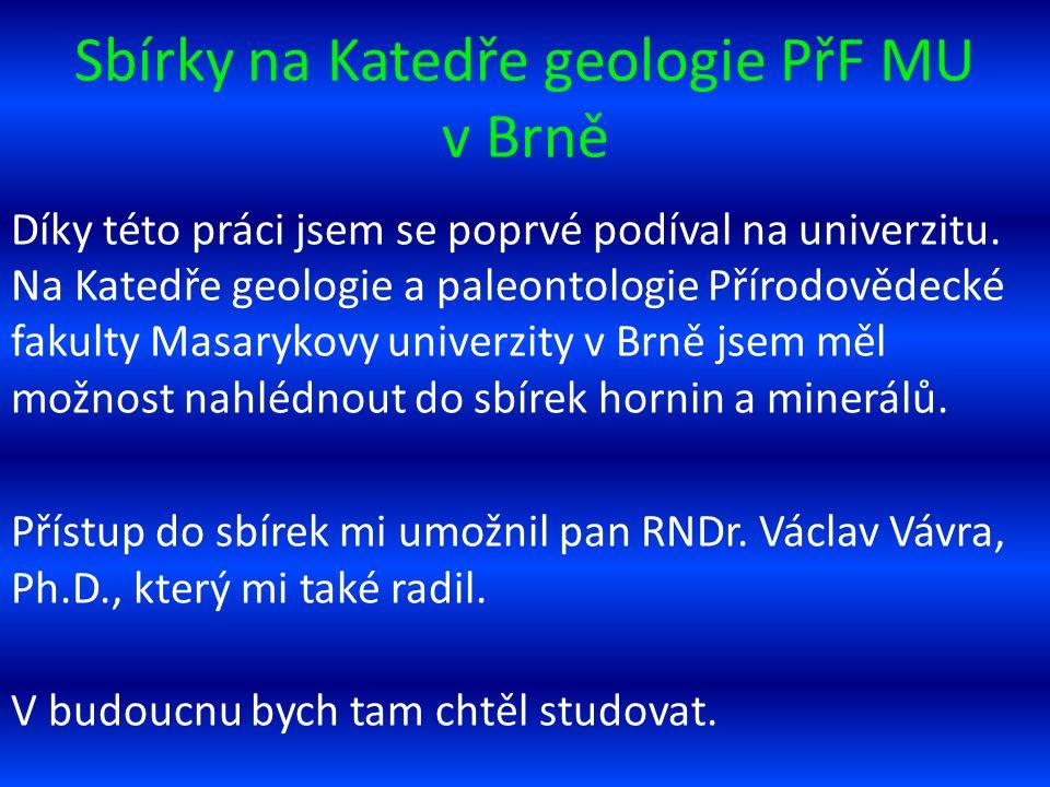 Sbírky na Katedře geologie PřF MU v Brně Díky této práci jsem se poprvé podíval na univerzitu. Na Katedře geologie a paleontologie Přírodovědecké faku