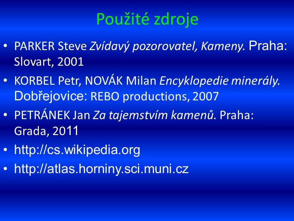 Použité zdroje PARKER Steve Zvídavý pozorovatel, Kameny. Praha: Slovart, 2001 KORBEL Petr, NOVÁK Milan Encyklopedie minerály. Dobřejovice: REBO produc