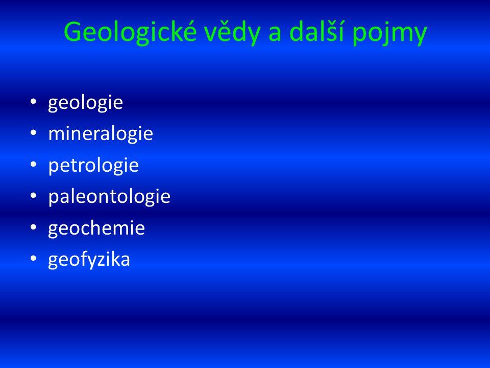 Geologické vědy a další pojmy geologie mineralogie petrologie paleontologie geochemie geofyzika