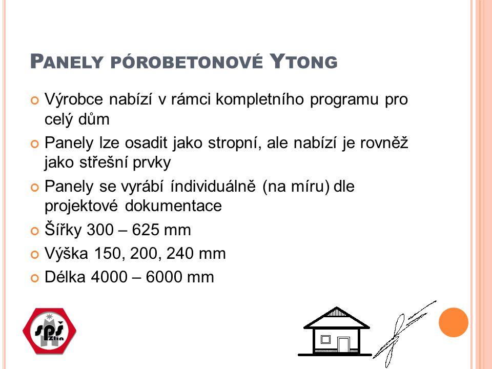 P ANELY PÓROBETONOVÉ Y TONG Výrobce nabízí v rámci kompletního programu pro celý dům Panely lze osadit jako stropní, ale nabízí je rovněž jako střešní