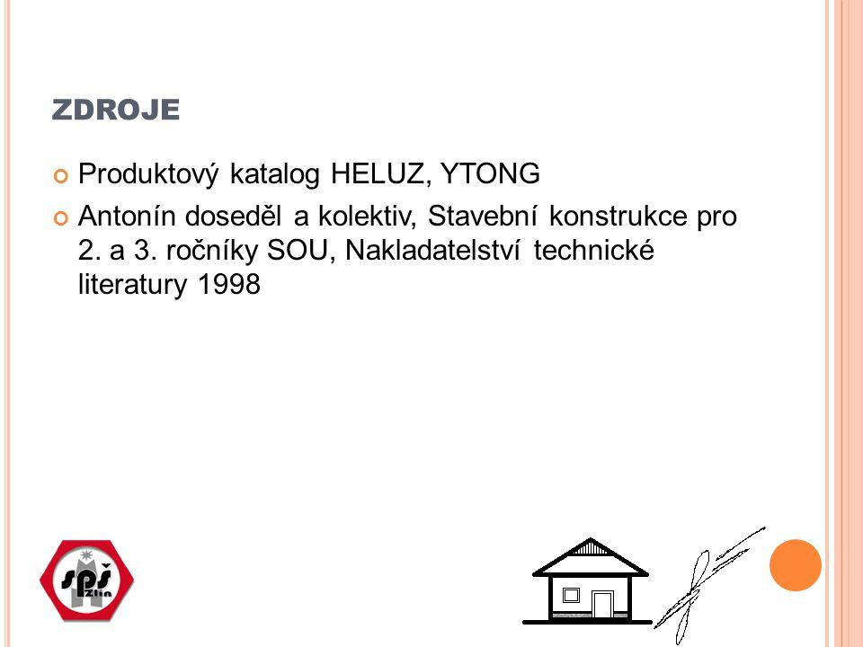 ZDROJE Produktový katalog HELUZ, YTONG Antonín doseděl a kolektiv, Stavební konstrukce pro 2. a 3. ročníky SOU, Nakladatelství technické literatury 19