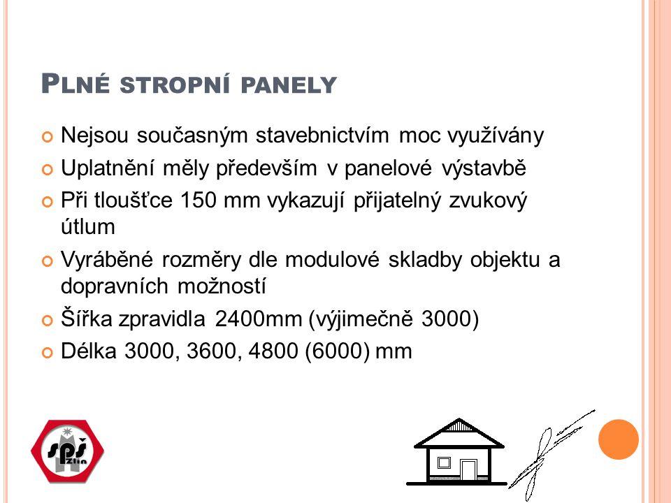 P LNÉ STROPNÍ PANELY Nejsou současným stavebnictvím moc využívány Uplatnění měly především v panelové výstavbě Při tloušťce 150 mm vykazují přijatelný