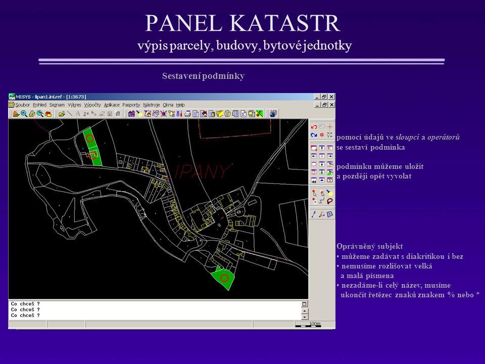 PANEL KATASTR výpis parcely, budovy, bytové jednotky Sestavení podmínky pomocí údajů ve sloupci a operátorů se sestaví podmínka podmínku můžeme uložit