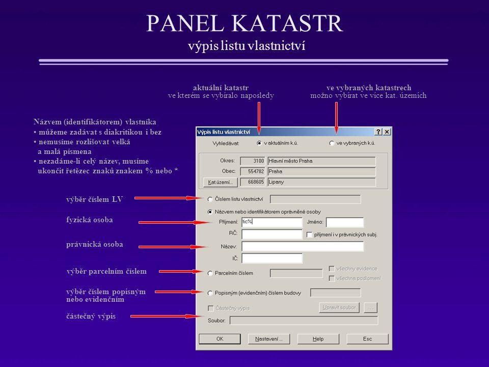 PANEL KATASTR výpis listu vlastnictví aktuální katastr ve kterém se vybíralo naposledy ve vybraných katastrech možno vybírat ve více kat. územích Názv