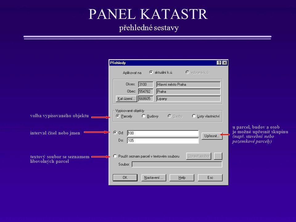 PANEL KATASTR přehledné sestavy volba vypisovaného objektu interval čísel nebo jmen textový soubor se seznamem libovolných parcel u parcel, budov a os