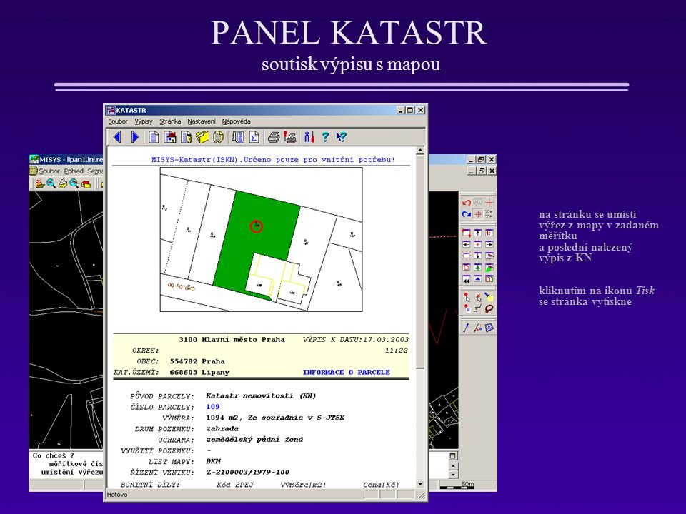 PANEL KATASTR soutisk výpisu s mapou Soutisk výpisu s mapou na stránku se umístí výřez z mapy v zadaném měřítku a poslední nalezený výpis z KN kliknut