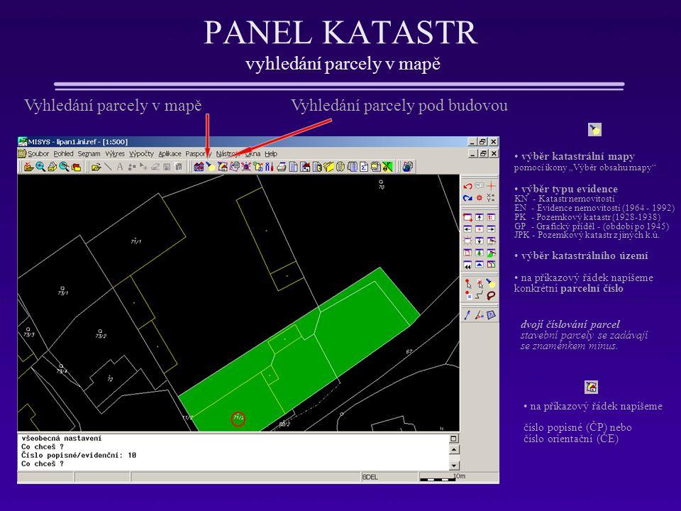 """PANEL KATASTR vyhledání parcely v mapě výběr katastrální mapy pomocí ikony """"Výběr obsahu mapy"""" výběr typu evidence KN - Katastr nemovitostí EN - Evide"""