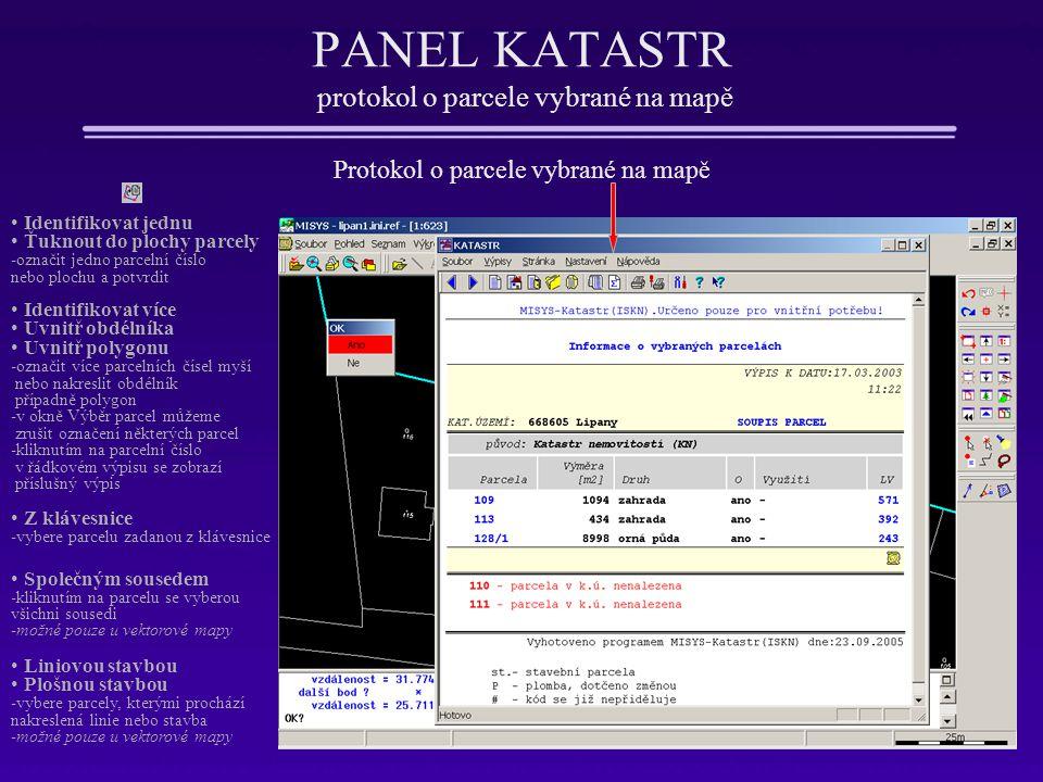 PANEL KATASTR protokol o parcele vybrané na mapě Protokol o parcele vybrané na mapě Identifikovat jednu Ťuknout do plochy parcely -označit jedno parce