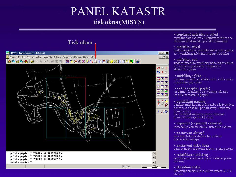 PANEL KATASTR tisk okna (MISYS) Tisk okna současné měřítko a střed vytiskne část výřezu ve stejném měřítku a se stejným středem jako je v aktivním okn