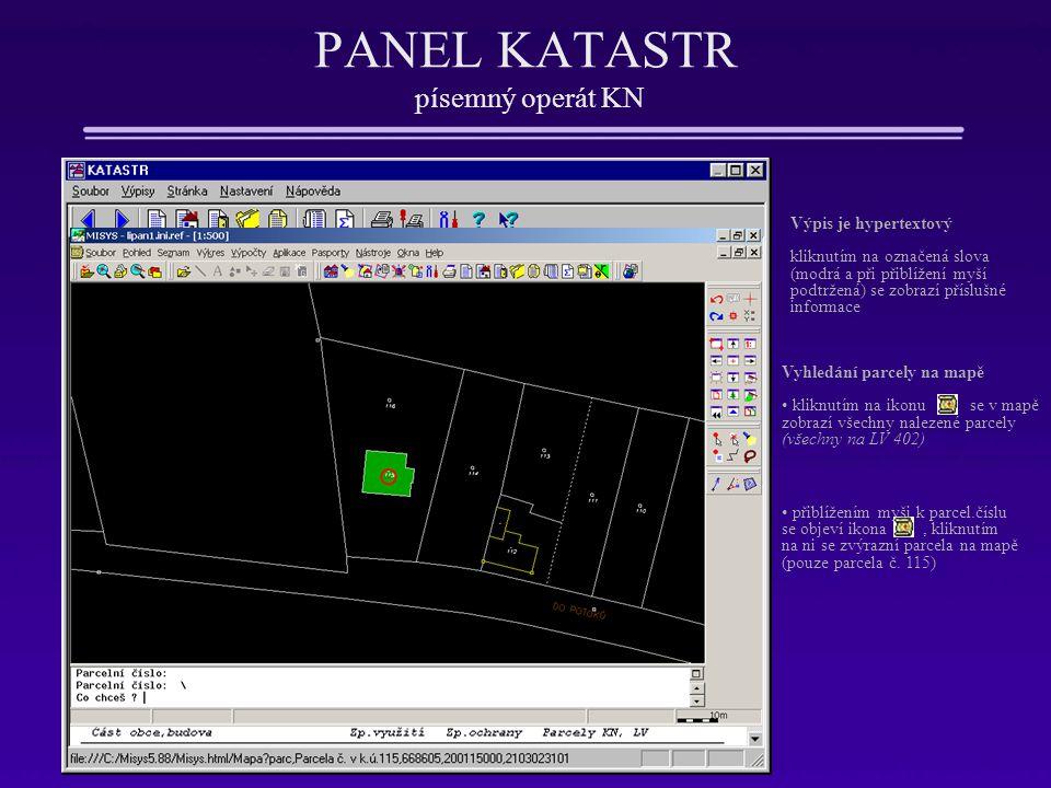 PANEL KATASTR písemný operát KN Písemný operát KN Výpis je hypertextový kliknutím na označená slova (modrá a při přiblížení myší podtržená) se zobrazí