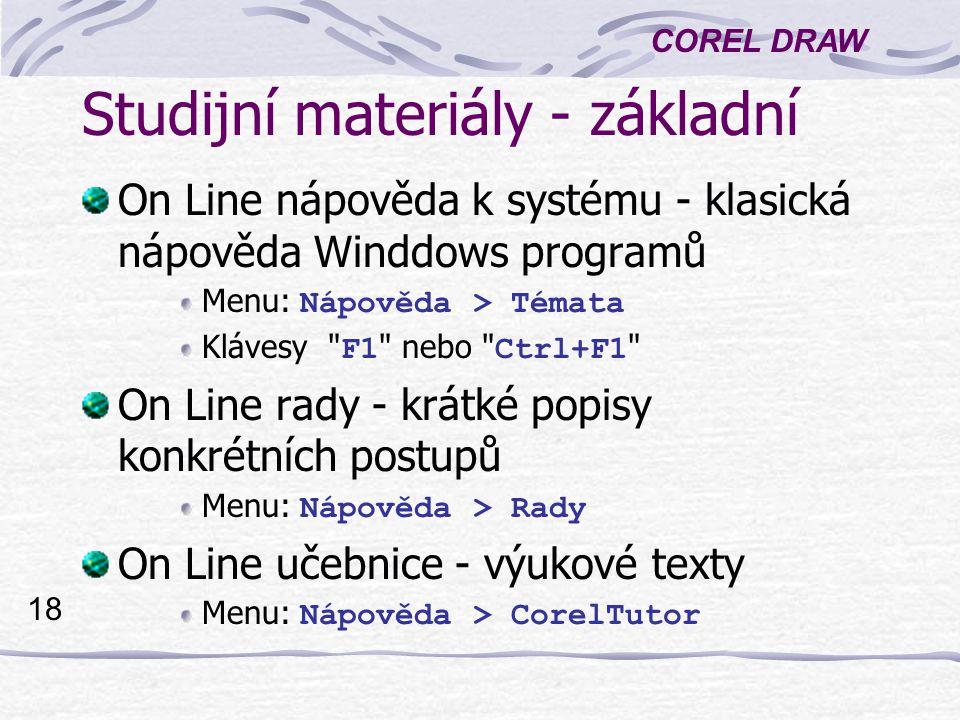 COREL DRAW 18 Studijní materiály - základní On Line nápověda k systému - klasická nápověda Winddows programů Menu: Nápověda > Témata Klávesy