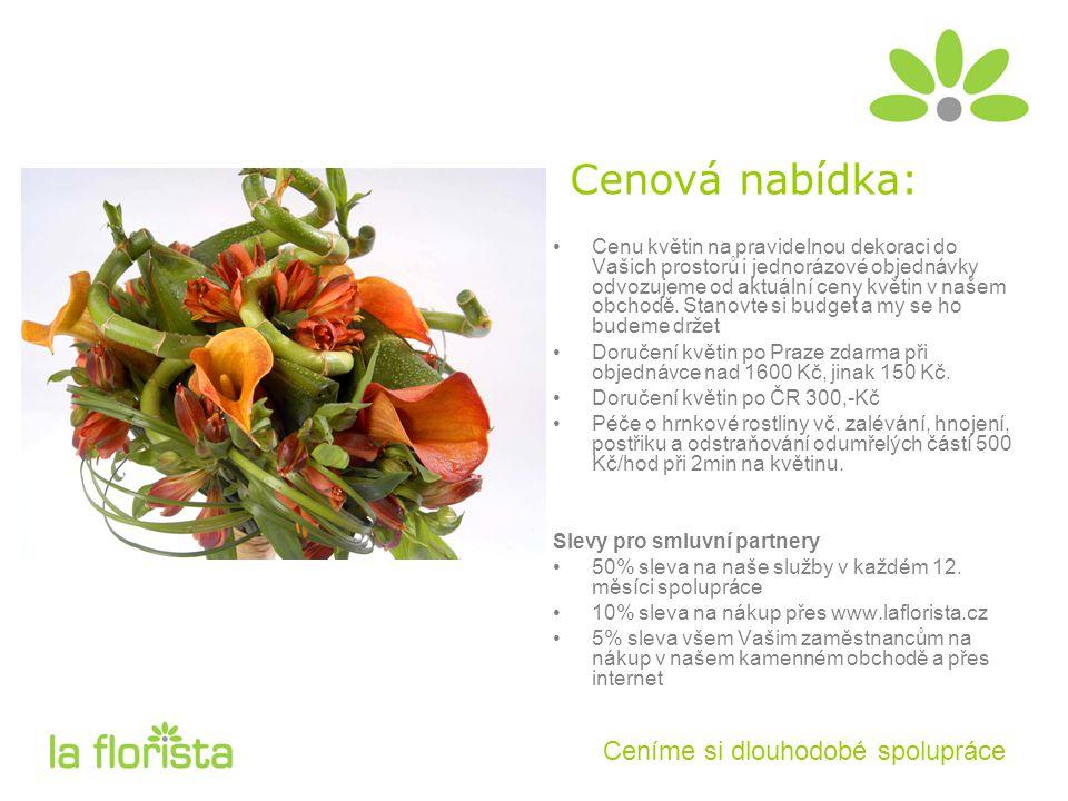 Cenová nabídka: Cenu květin na pravidelnou dekoraci do Vašich prostorů i jednorázové objednávky odvozujeme od aktuální ceny květin v našem obchodě.