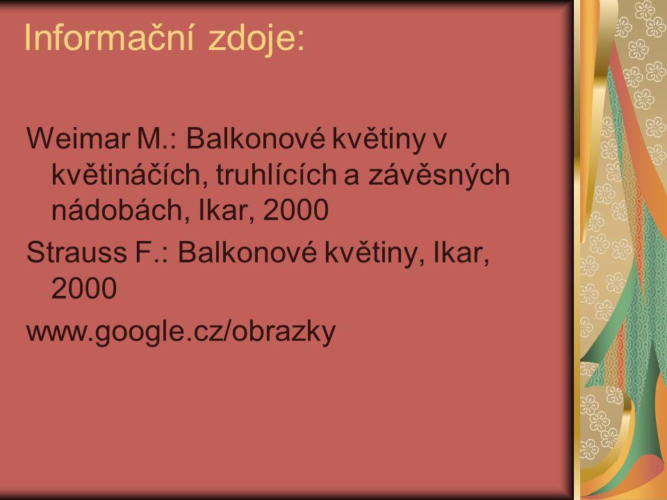 Informační zdoje: Weimar M.: Balkonové květiny v květináčích, truhlících a závěsných nádobách, Ikar, 2000 Strauss F.: Balkonové květiny, Ikar, 2000 ww