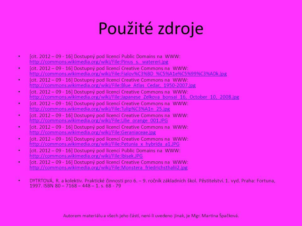 Použité zdroje [cit. 2012 – 09 - 16] Dostupný pod licencí Public Domains na WWW: http://commons.wikimedia.org/wiki/File:Pinus_s._watereri.jpg http://c