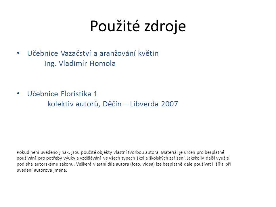 Použité zdroje Učebnice Vazačství a aranžování květin Ing.