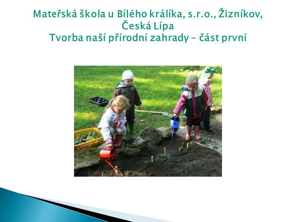 Mateřská škola u Bílého králíka, s.r.o., Žizníkov, Česká Lípa Tvorba naší přírodní zahrady – část první