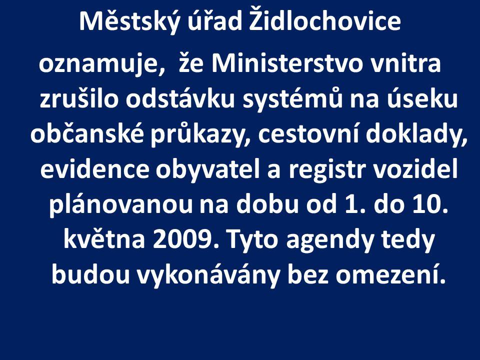 Městský úřad Židlochovice oznamuje, že Ministerstvo vnitra zrušilo odstávku systémů na úseku občanské průkazy, cestovní doklady, evidence obyvatel a registr vozidel plánovanou na dobu od 1.