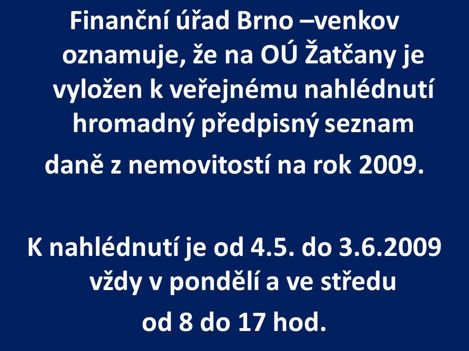 Finanční úřad Brno –venkov oznamuje, že na OÚ Žatčany je vyložen k veřejnému nahlédnutí hromadný předpisný seznam daně z nemovitostí na rok 2009.