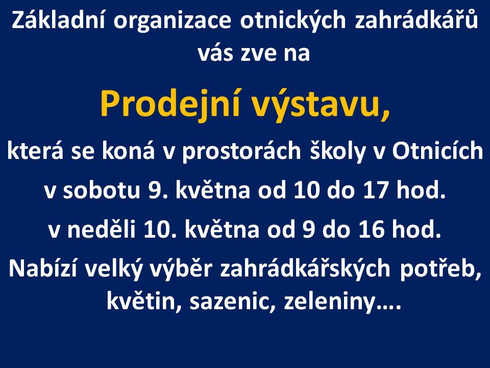 Základní organizace otnických zahrádkářů vás zve na Prodejní výstavu, která se koná v prostorách školy v Otnicích v sobotu 9.
