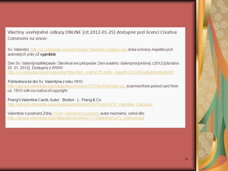 Všechny uveřejněné odkazy ONLINE [cit.2012-01-25] dostupné pod licencí Creative Commons na www: Sv. Valentýn, http://cs.wikipedia.org/wiki/Soubor:Vale