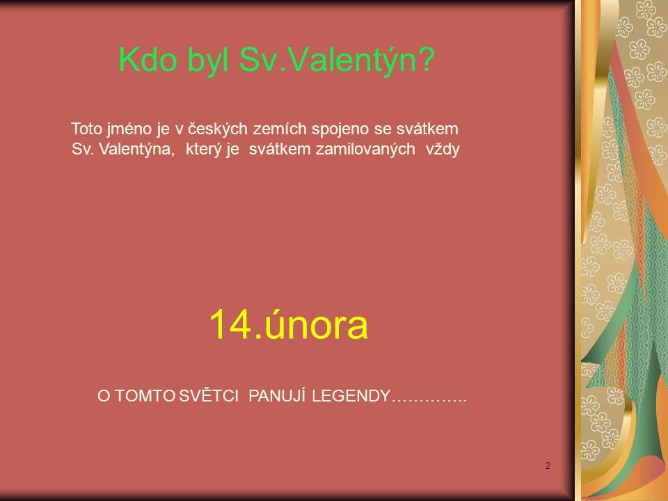 Kdo byl Sv.Valentýn? Toto jméno je v českých zemích spojeno se svátkem Sv. Valentýna, který je svátkem zamilovaných vždy 14.února O TOMTO SVĚTCI PANUJ
