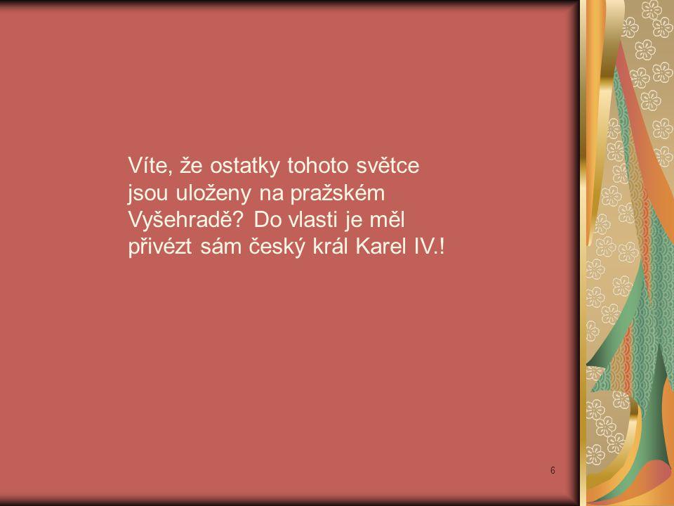 Víte, že ostatky tohoto světce jsou uloženy na pražském Vyšehradě? Do vlasti je měl přivézt sám český král Karel IV.! 6