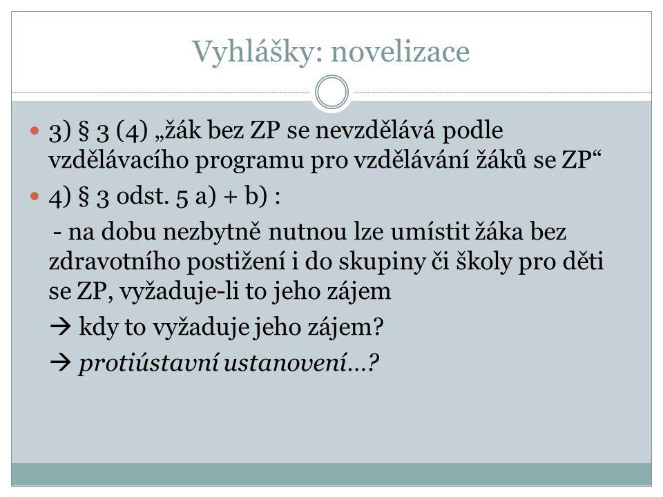 """Vyhlášky: novelizace 3) § 3 (4) """"žák bez ZP se nevzdělává podle vzdělávacího programu pro vzdělávání žáků se ZP 4) § 3 odst."""