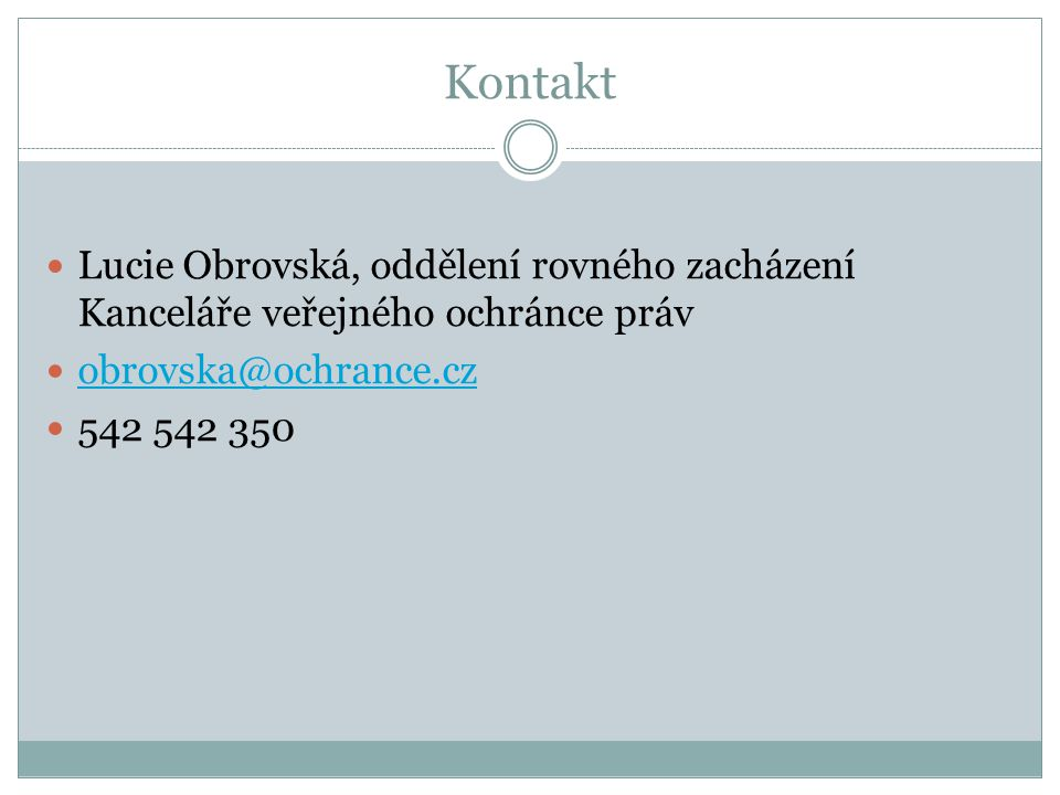 Kontakt Lucie Obrovská, oddělení rovného zacházení Kanceláře veřejného ochránce práv obrovska@ochrance.cz obrovska@ochrance.cz 542 542 350